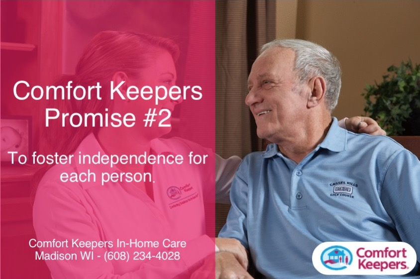 Comfort Keepers Promise #2 To foster independence for each person.